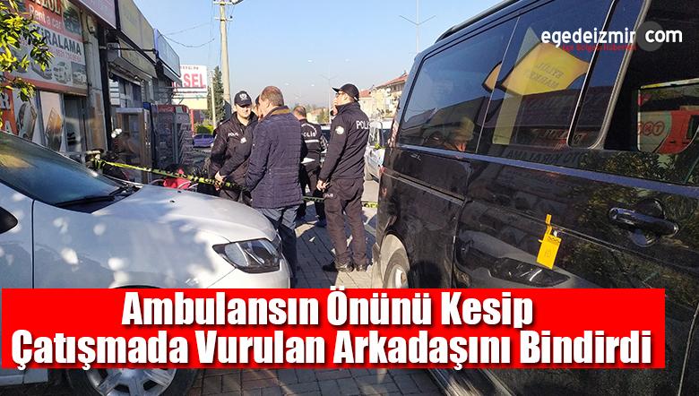 Ambulansın Önünü Kesip Çatışmada Vurulan Arkadaşını Bindirdi