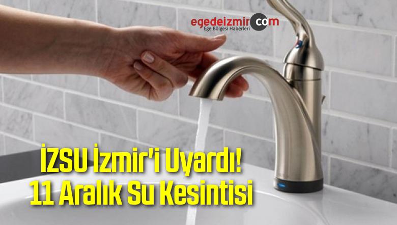 İZSU İzmir'i Uyardı! 11 Aralık Su Kesintisi