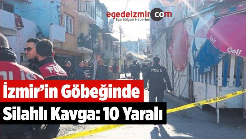 İzmir'in Göbeğinde Silahlı Kavga: 10 Yaralı