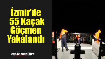 İzmir'de 55 Kaçak Göçmen Yakalandı