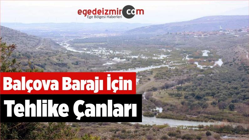 Balçova Barajı İçin Tehlike Çanları