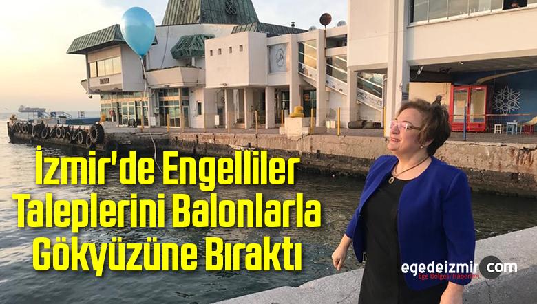 İzmir'de Engelliler Taleplerini Balonlarla Gökyüzüne Bıraktı
