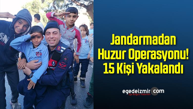 İzmir'de Jandarmadan Huzur Operasyonu! 15 Kişi Yakalandı