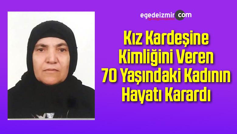 Kız Kardeşine Kimliğini Veren 70 Yaşındaki Kadının Hayatı Karardı