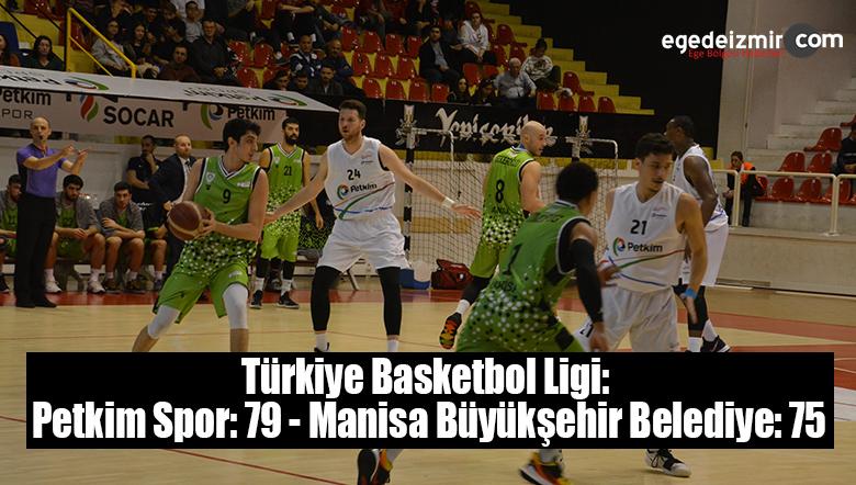 Türkiye Basketbol Ligi: Petkim Spor: 79 – Manisa Büyükşehir Belediye: 75