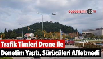 Trafik Timleri Drone İle Denetim Yaptı, Sürücüleri Affetmedi