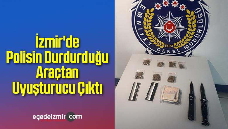 İzmir'de Polisin Durdurduğu Araçtan Uyuşturucu Çıktı