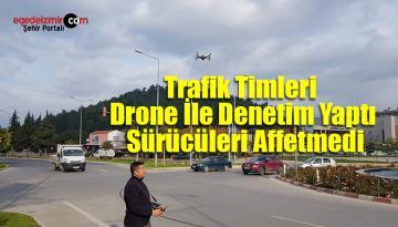 Trafik Timleri Drone İle Denetim Yaptı Sürücüleri Affetmedi