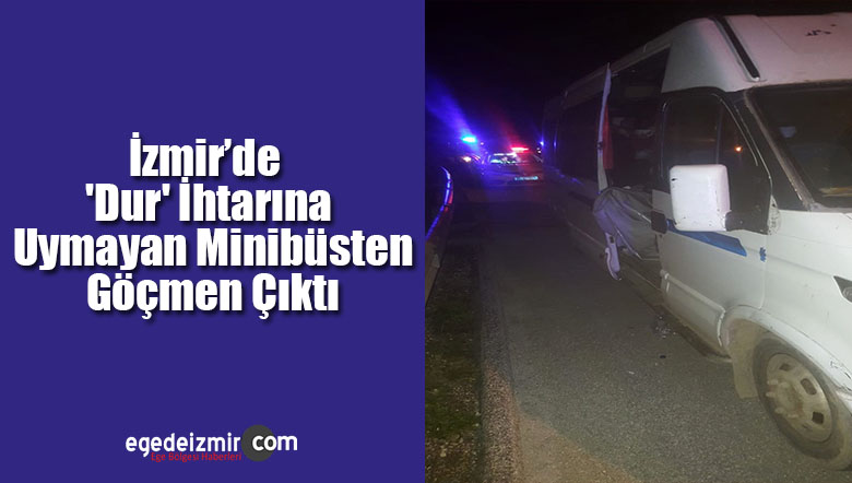 İzmir'de 'Dur' İhtarını Uymayan Minibüsten Göçmen Çıktı