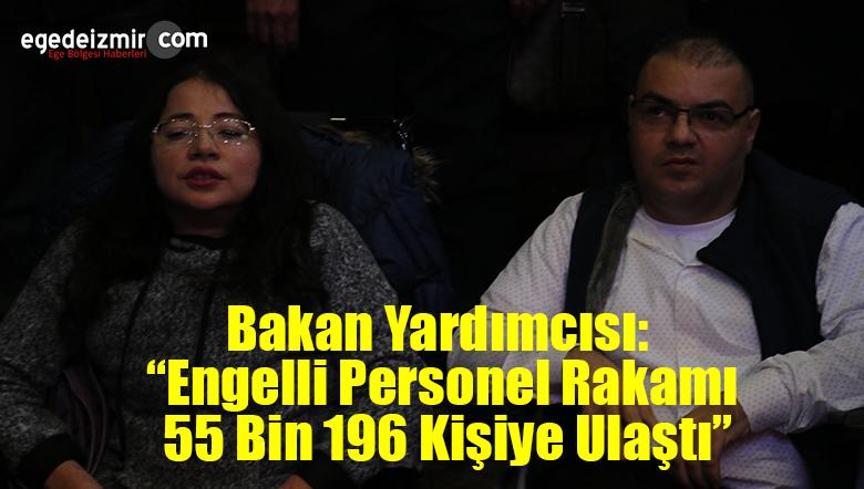 """Bakan Yardımcısı: """"Engelli Personel Rakamı 55 Bin 196 Kişiye Ulaştı"""""""