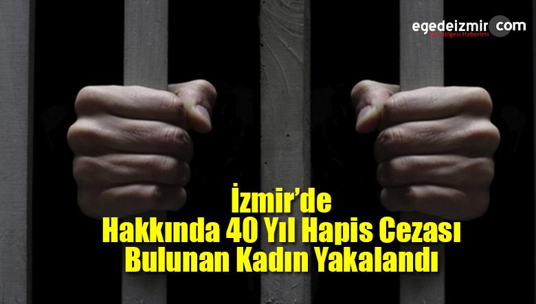 İzmir'de Hakkında 40 Yıl Hapis Cezası Bulunan Kadın Yakalandı