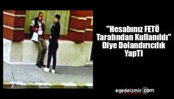 """""""Hesabınız FETÖ Tarafından Kullanıldı"""" Diye Dolandırıcılık Yapan Zanlı"""