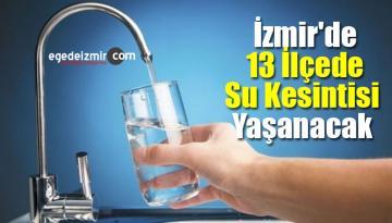 İzmir'de 13 İlçede Su Kesintisi Yaşanacak