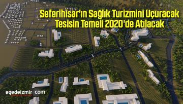 Seferihisar'ın Sağlık Turizmini Uçuracak Tesisin Temeli 2020'de Atılacak