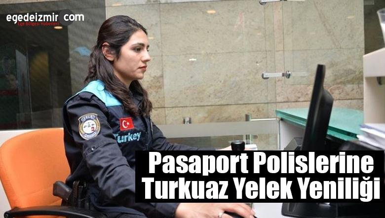 Pasaport Polislerine Turkuaz Yelek Yeniliği