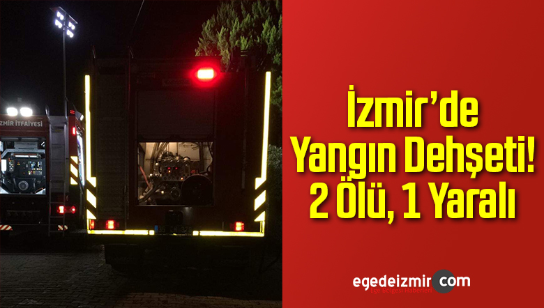 İzmir'de Yangın Dehşeti! 2 Ölü, 1 Yaralı
