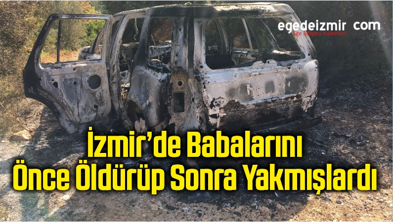 İzmir'de Babalarını Önce Öldürüp Sonra Yakmışlardı