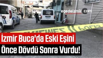 İzmir Buca'da Eski Eşini Önce Dövdü Sonra Vurdu!