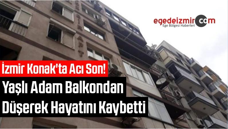İzmir Konak'ta Acı Son! Yaşlı Adam Balkondan Düşerek Hayatını Kaybetti