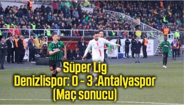 Süper Lig: Denizlispor: 0 – 3 :Antalyaspor (Maç sonucu)