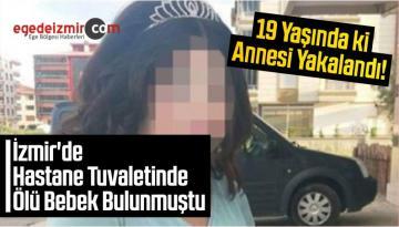 İzmir'de Tuvalette Ölü Bulunan Bebeğin Annesi Yakalandı!