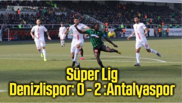 Süper Lig: Denizlispor: 0 – 2 :Antalyaspor (İlk yarı)