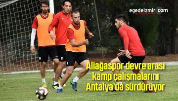 Aliağaspor devre arası kamp çalışmalarını Antalya'da sürdürüyor