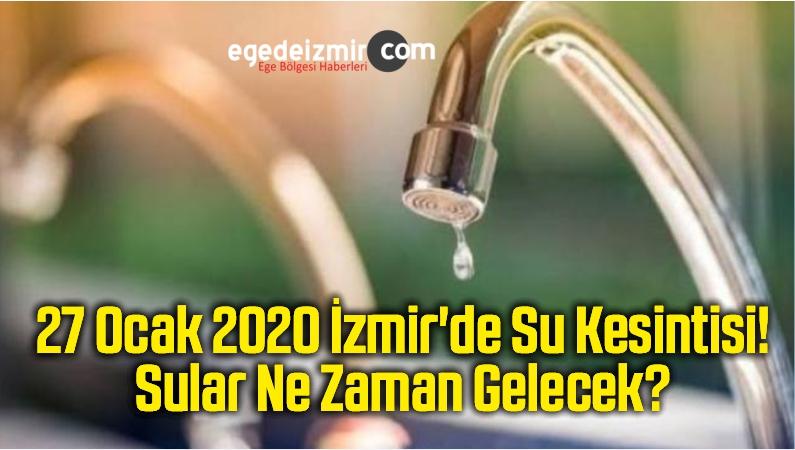 27 Ocak 2020 İzmir'de Su Kesintisi! Sular Ne Zaman Gelecek?