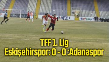 TFF 1. Lig: Eskişehirspor: 0 – Adanaspor: 0