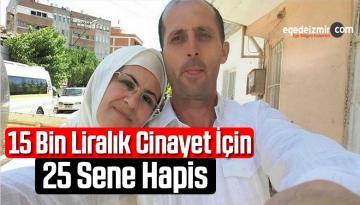 15 Bin Liralık Cinayet İçin 25 Sene Hapis Cezası Verildi