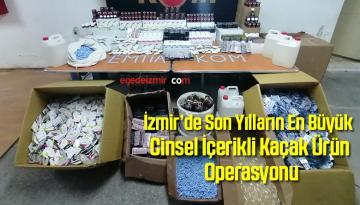İzmir'de Son Yılların En Büyük Cinsel İçerikli Kaçak Ürün Operasyonu