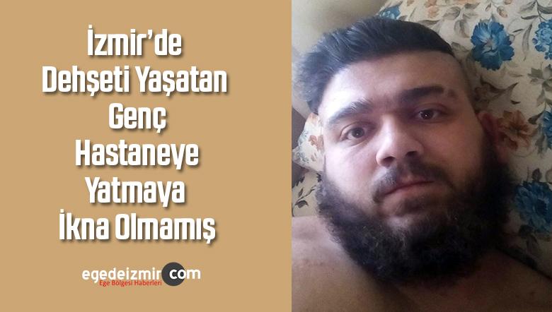 İzmir'de Dehşeti Yaşatan Genç Hastaneye Yatmaya İkna Olmamış