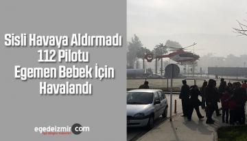 Sisli Havaya Aldırmayan 112 Pilotu Egemen Bebek İçin Havalandı