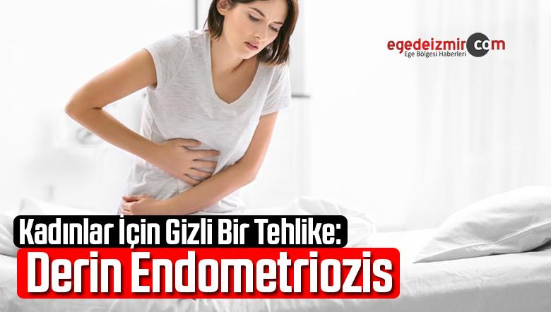 Kadınlar İçin Gizli Ve Yaygın Bir Tehlike: Derin Endometriozis