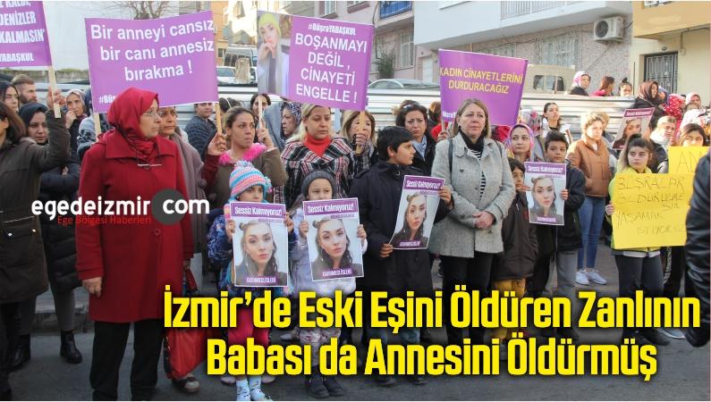 İzmir'de Eski Eşini Öldüren Zanlının Babası da Annesini Öldürmüş