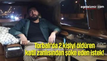 Torbalı'da 2 kişiyi öldüren katil zanlısından şoke eden istek!