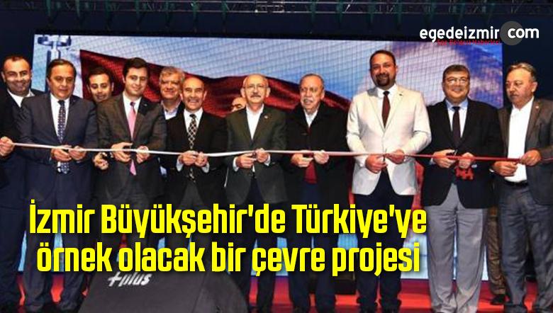 İzmir Büyükşehir'de Türkiye'ye örnek olacak bir çevre projesi