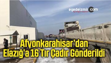 Afyonkarahisar'dan Elazığ'a 16 Tır Çadır Gönderildi