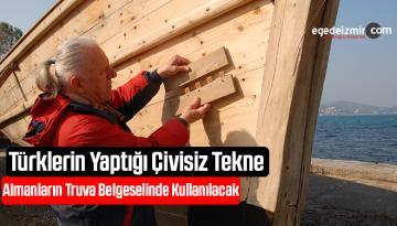 Türklerin Yaptığı Çivisiz Tekne Almanların Truva Belgeselinde Kullanılacak