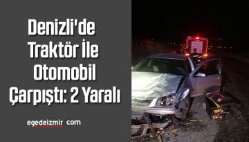 Denizli'de Traktör İle Otomobil Çarpıştı: 2 Yaralı