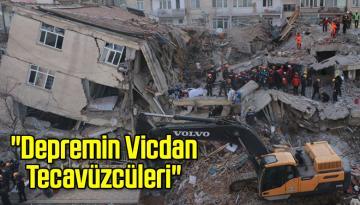 """""""Depremin Vicdan Tecavüzcüleri"""""""