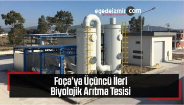 Foça'ya Üçüncü İleri Biyolojik Arıtma Tesisi