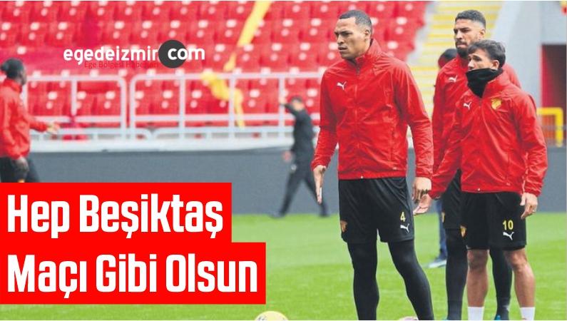 Hep Beşiktaş Maçı Gibi Olsun