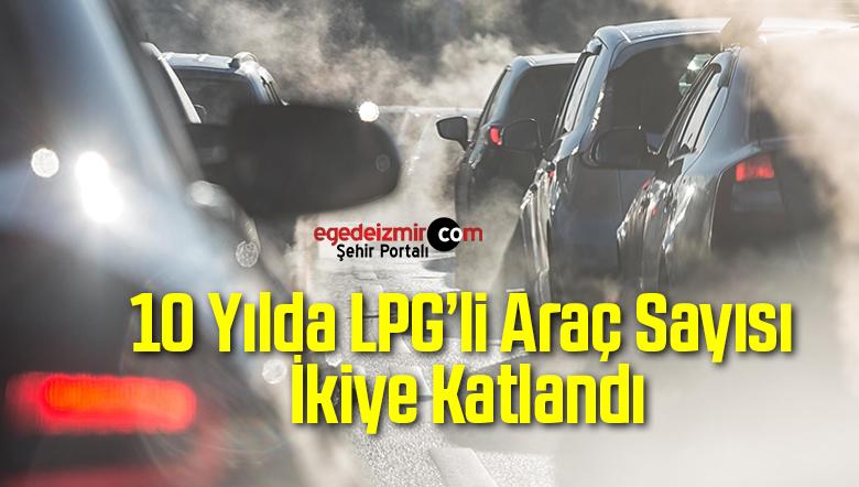 10 Yılda LPG'li Araç Sayısı İkiye Katlandı