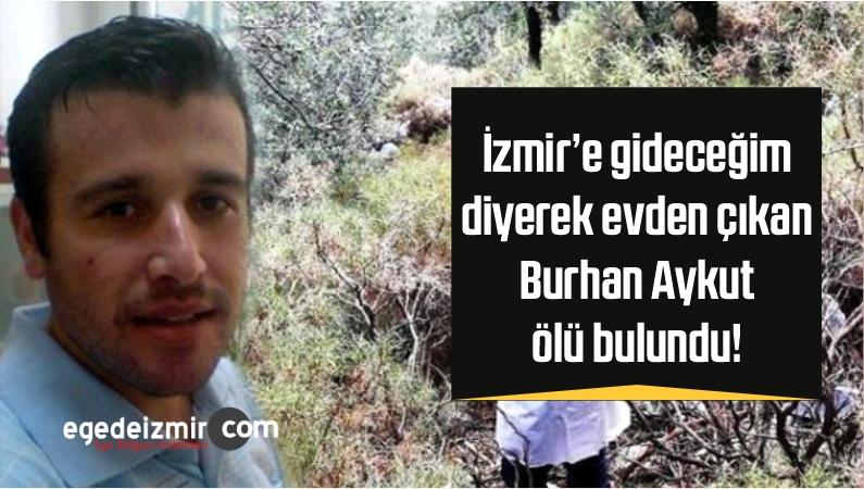 İzmir'e Gideceğim Diyerek Evden Çıkan Burhan Aykut Ölü Bulundu!