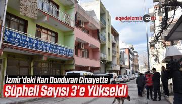 İzmir'deki Kan Donduran Cinayette Şüpheli Sayısı 3'e Yükseldi