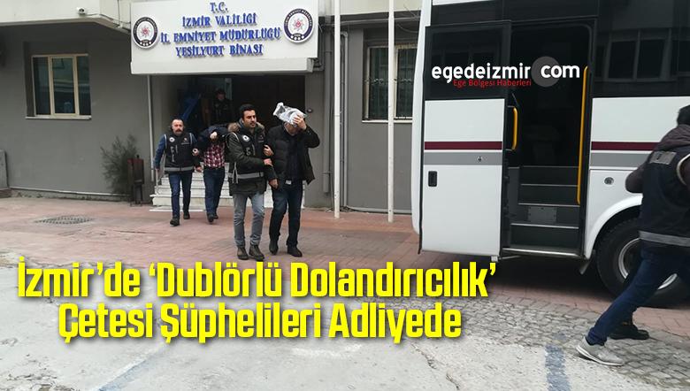 İzmir'de 'Dublörlü Dolandırıcılık' Çetesi Şüphelileri Adliyede