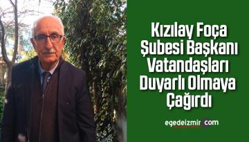 Kızılay Foça Şubesi Başkanı Vatandaşları Duyarlı Olmaya Çağırdı