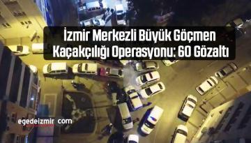 İzmir Merkezli Büyük Göçmen Kaçakçılığı Operasyonu: 60 Gözaltı