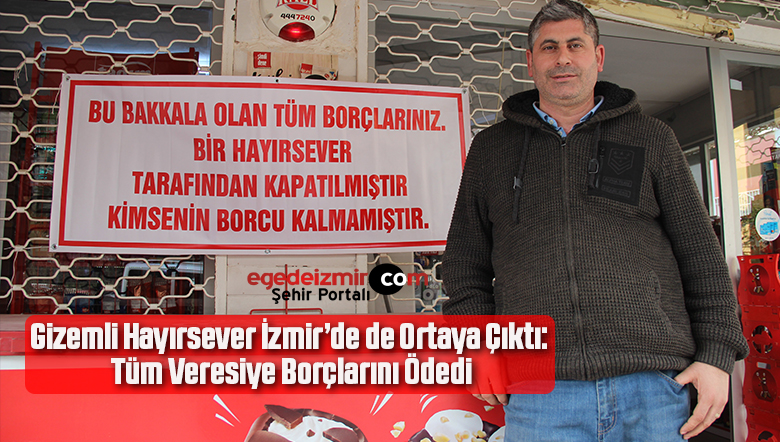 Gizemli Hayırsever İzmir'de de Ortaya Çıktı: Tüm Veresiye Borçlarını Ödedi